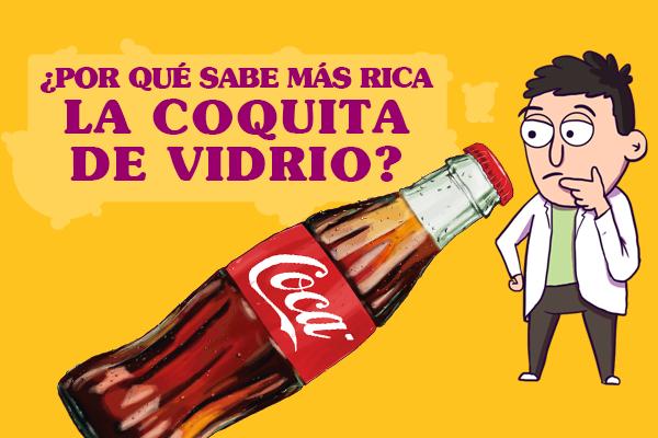 ¿Por qué sabe más rica la Coca de vidrio?