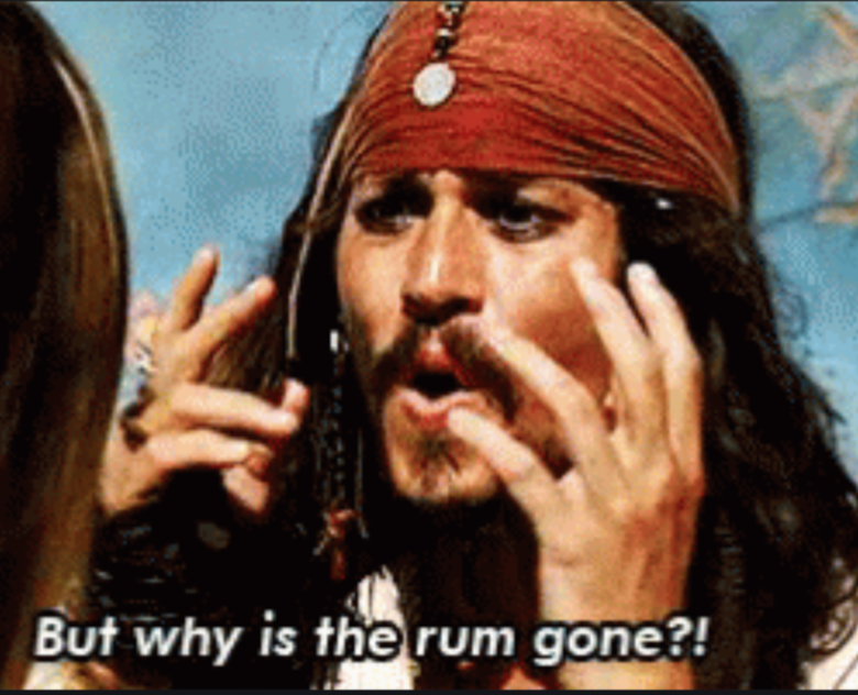 Jack Sparrow But why is the rum gone?