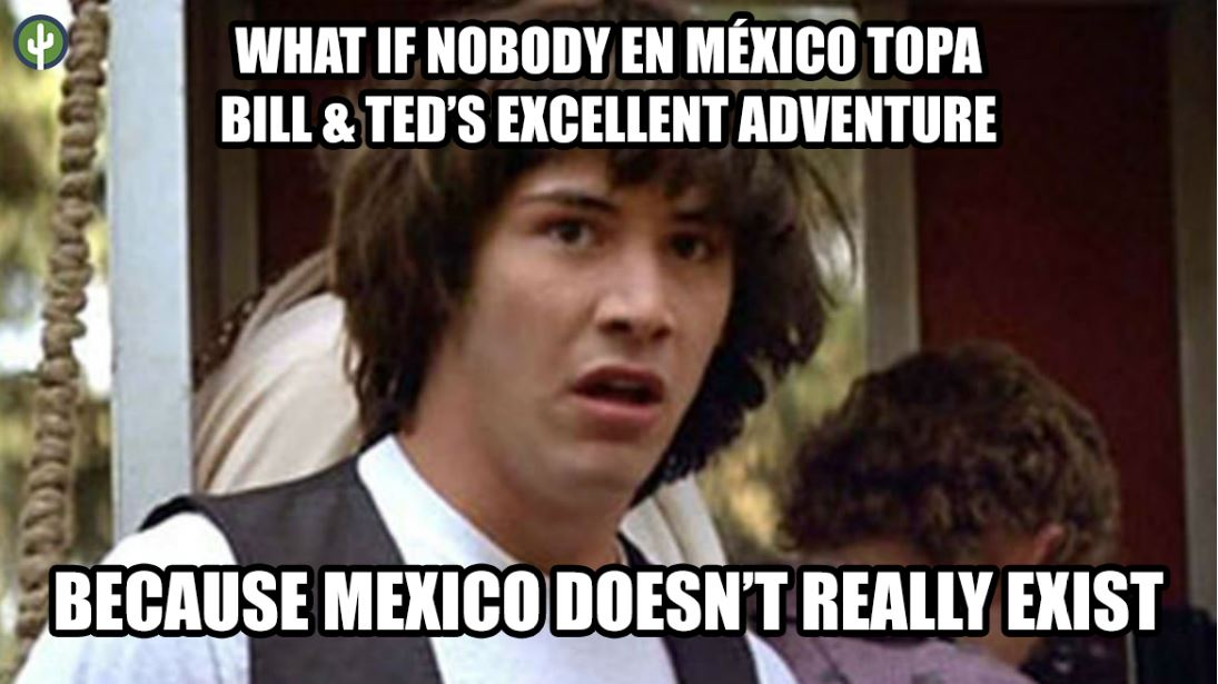 conspiracy keanu bill and ted mexico meme