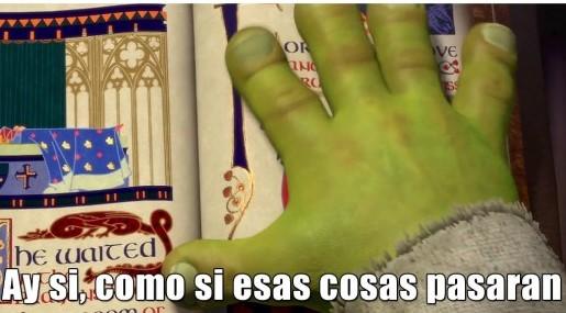 Ay sí como no como si esas cosas pasaran Shrek