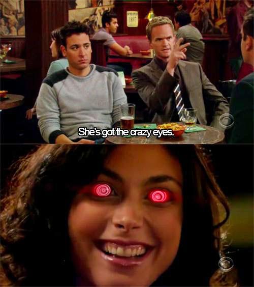 Crazy Eyes HIMYM
