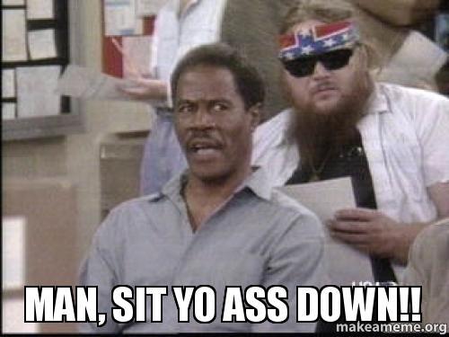 man sit yo ass down //nota maduro
