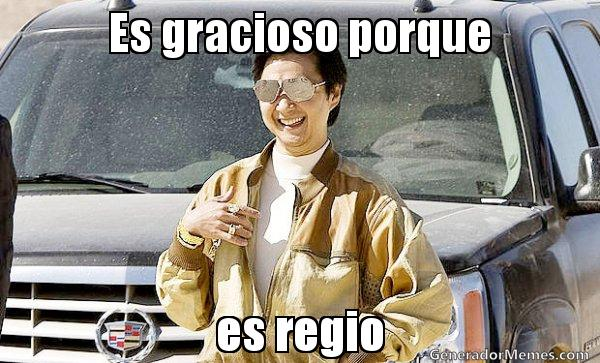 es gracioso porque es regio meme
